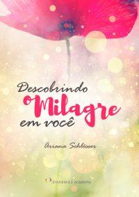 Descobrindo o Milagre em Você - Ariana Schlösser
